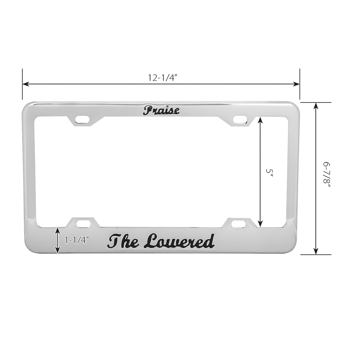 """4 Hole Frame with Black """"Praise the Lowered"""" Script - Measurements"""